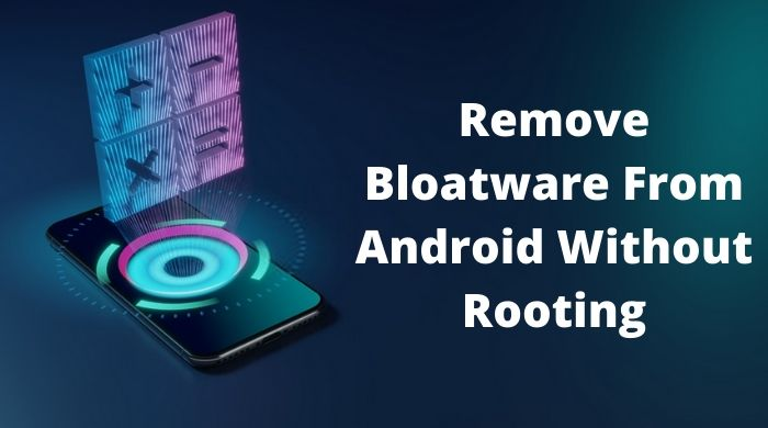How To Uninstall Or Remove Bloatware From Android Without Rooting